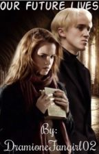 Our Future Lives: (Dramione) by DramioneFangirl02