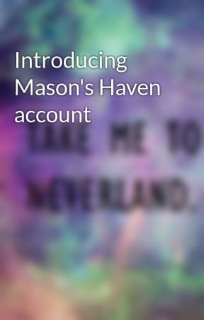 Introducing Mason's Haven account by Masons_Haven