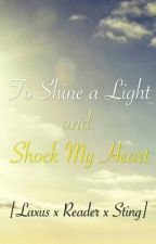 To Shine a Light and Shock My Heart [Laxus x Reader x Sting] by DistantSpark