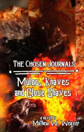 The Chosen Chronicles - Mules, Knaves and Close Shaves by MathewWeaver