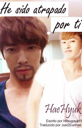 [HaeHyuk] He sido atrapado por ti by just2eunhae