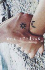 Reality || BWS by curlybradley