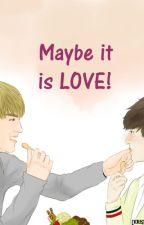 Maybe it's LOVE! (KRISHO!) by II_Charlotte_II