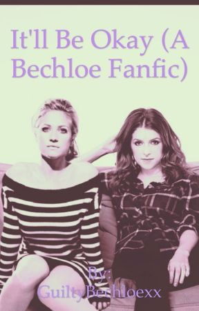 It'll Be Okay (A Bechloe Fanfic) by tacobellgrande