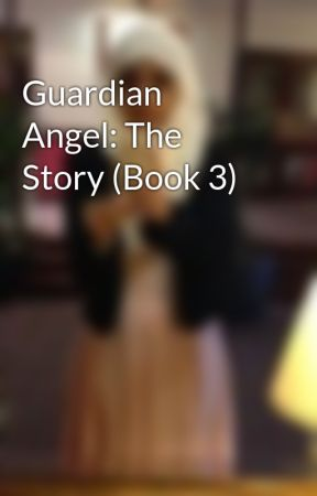 Guardian Angel: The Story (Book 3) by fbegum23