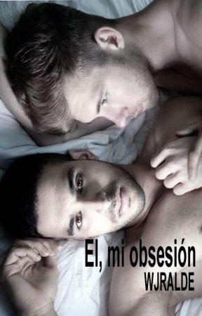 Él, mi obsesión [PUBLICADA EN SUEÑOVELA ] by WJRalde