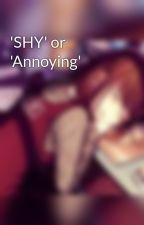 'SHY' or  'Annoying'  by Melliana_