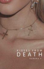 Kisses From Death | Book 1 by twelvewonderingstars