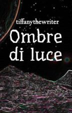 Ombre di luce by tiffanythewriter