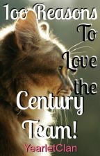 100 Reasons to Love The Century Team! by YearletClan