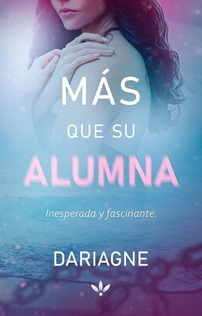 Más que su Alumna- Completa by Dariagne