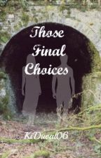 Those Final Choices ✔ by KiDuval06