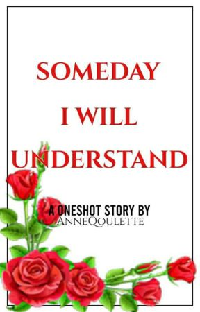 Someday I Will Understand [Short Story] by AnneQoulette