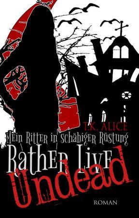 Rather Live Undead: Mein Ritter in schäbiger Rüstung by TheKillingAlice