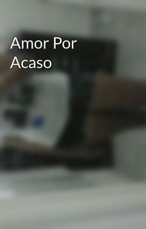 Amor Por Acaso by maymende