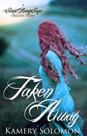 Taken Away (A Swept Away Saga Origins Story) by kamerykae