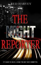 The Night Reporter ✔ [EDITING] by Red_Harvey