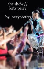 the show// katy perry by caitlynjessie00