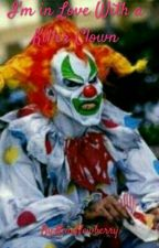 I'm in Love with a Killer Clown. by NinaNewberry