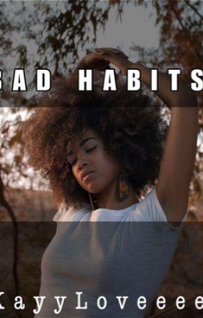 Bad Habits by KayyLoveeee