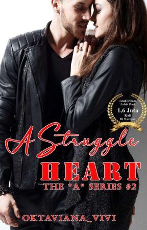 """A STRUGGLE HEARTS (21+) - The """"A"""" Series #2✔ by oktaviana_vivi"""