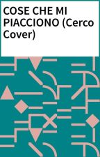 COSE CHE MI PIACCIONO (Cerco Cover) by Accountinutile
