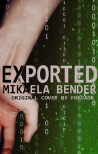 Exported [Book 3 in the Expiring Series] by MikaelaBender