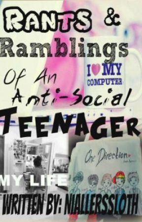 Rants & Ramblings Of An Anti-Social Teenager by YoItsLois