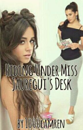 Hiding Under Miss Jauregui's Desk (Camren) by 1000camren