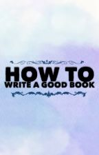 How To Write A Good Book by Ilunx_