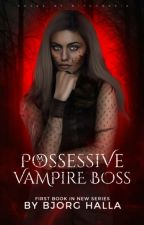 My Possessive Vampire Boss✔️ {1} by bjorghalla