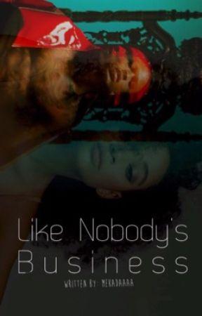 Like Nobody's Business  by Mekadaaaa