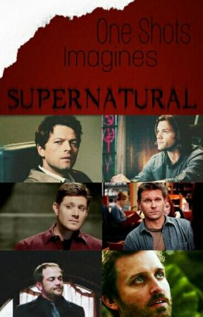 Supernatural Character/ Imagines-One shots/ Peticiones: Abiertas by Present-Mike