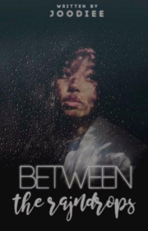 Between the Raindrops by juhuniverse
