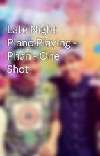 Late Night Piano Playing - Phan - One Shot by LiteralLlamas