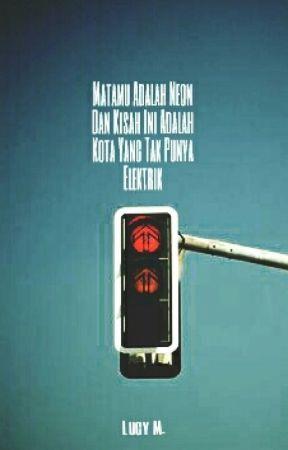 Matamu Ialah Neon Dan Kisah Ini Ialah Kota Yang Tak Punya Elektrik by LucyMontok