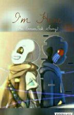 I'm Here (ErrorInk Story) by sanstastic111
