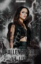 Challenging The Alpha (Wattys2016) COMPLETED by orchidtrait