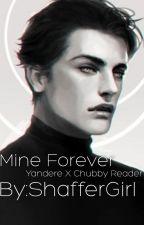 Mine Forever( YandereXChubbyReader)  by Shaffergirl