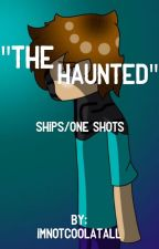"""""""The Haunted"""" ships/one shots {extremely slow updates} by ImNotCoolAtAll"""