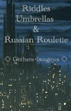 Riddles, Umbrellas, and Russian Roulette (Gotham Imagines) by AddictedToEvil