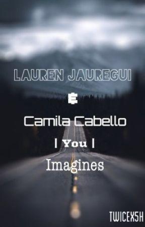 Lauren Jauregui & Camila Cabello/ You Imagines by MSCBeating_14