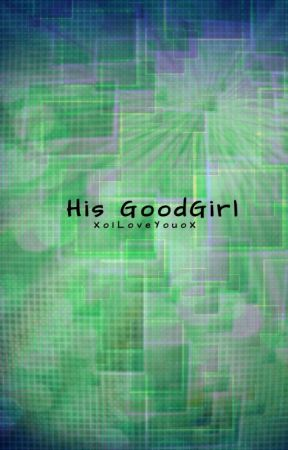 His GoodGirl by XoILoveYouoX