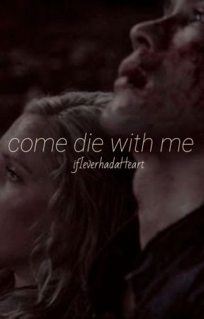 Come die with me || The 100 by ifIeverhadaHeart