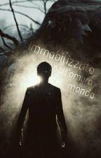 Immobilizzato nell'ombra del mondo. by Modyen