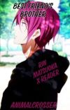 Best Friend's Brother :   Rin Matsuoka x Reader   cover