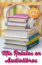 Mis Relatos en Audiolibros. #AudiolibrosenWattpad by AbbyPrettyinPink