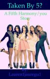 Taken by 5? Fifth harmony/you fanfiction cover