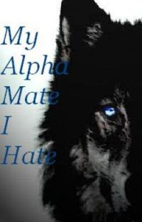 My Alpha Mate I Hate (Editing/rewriting. ) cover