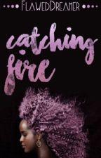 catching fire by FlawedDreamer